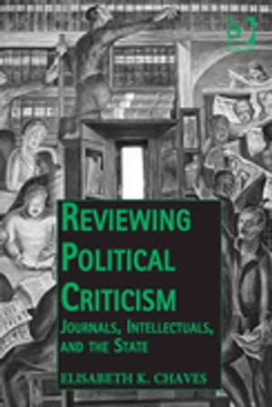 Reviewing Political Criticism Journals,  Intellectuals,  and the State