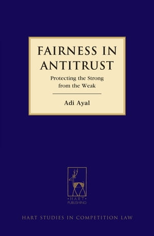 Fairness in Antitrust Protecting the Strong from the Weak