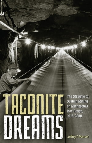 Taconite Dreams The Struggle to Sustain Mining on Minnesota?s Iron Range,  1915-2000