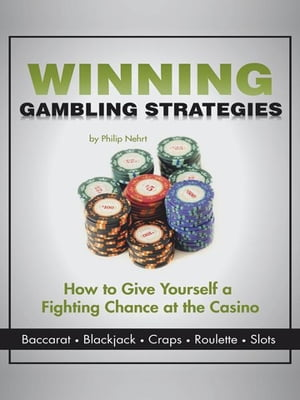 Winning Gambling Strategies How to Give Yourself a Fighting Chance at the Casino