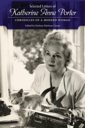 Selected Letters of Katherine Anne Porter Chronicles of a Modern Woman