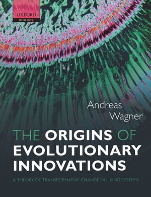 The Origins of Evolutionary Innovations A Theory of Transformative Change in Living Systems