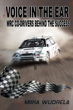 Voice In The Ear WRC Co-Drivers Behind The Success