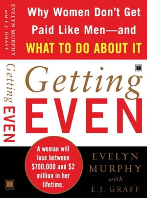 Getting Even Why Women Don't Get Paid Like Men--And What to Do About It
