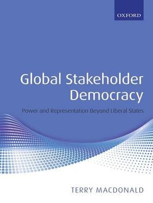 Global Stakeholder Democracy Power and Representation Beyond Liberal States