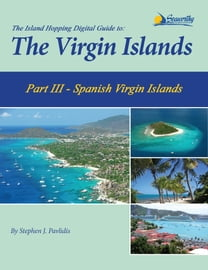 The Island Hopping Digital Guide To The Virgin Islands - Part III - The Spanish Virgin Islands