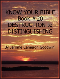 DESTRUCTION to DISTINGUISHING - Book 20 - Know Your Bible