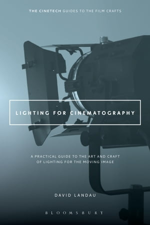 Lighting for Cinematography A Practical Guide to the Art and Craft of Lighting for the Moving Image