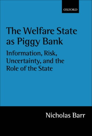 The Welfare State as Piggy Bank Information,  Risk,  Uncertainty,  and the Role of the State