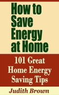 online magazine -  How to Save Energy at Home: 101 Great Home Energy Saving Tips