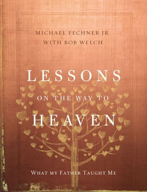 Lessons on the Way to Heaven What My Father Taught Me