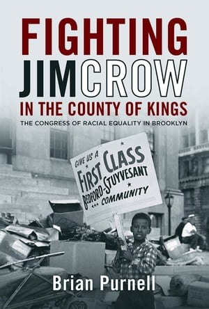 Fighting Jim Crow in the County of Kings The Congress of Racial Equality in Brooklyn