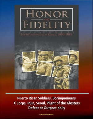 Honor and Fidelity: The 65th Infantry in Korea,  1950-1953 - U.S. Army in the Korean War - Puerto Rican Soldiers,  Borinqueneers,  X Corps,  Injin,  Seoul,