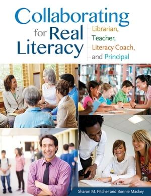 Collaborating for Real Literacy: Librarian,  Teacher,  Literacy Coach,  and Principal,  2nd Edition Librarian,  Teacher,  Literacy Coach,  and Principal