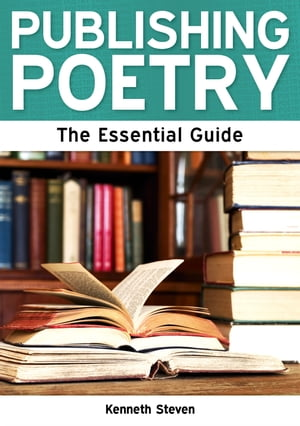 Publishing Poetry: The Essential Guide