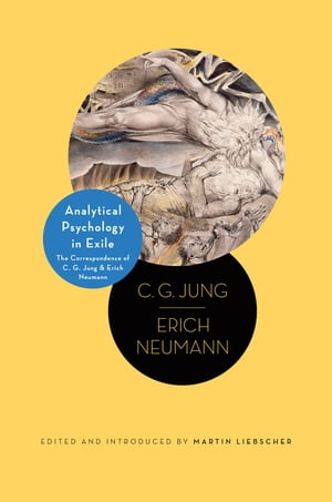 Analytical Psychology in Exile The Correspondence of C. G. Jung and Erich Neumann