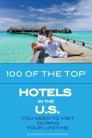 100 of the Top Hotels in the U.S. You Need to Visit During Your Lifetime