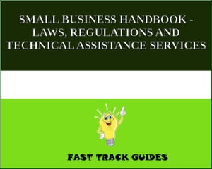 SMALL BUSINESS HANDBOOK - LAWS,  REGULATIONS AND TECHNICAL ASSISTANCE SERVICES