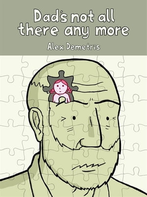 Dad's Not All There Any More A comic about dementia