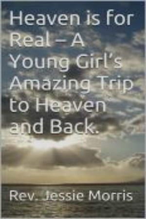 Heaven is for Real ? A Young Girl?s Amazing Trip to Heaven and Back. Heaven is for Real,  #2