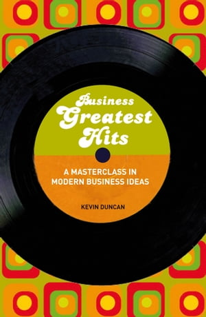 Business Greatest Hits A Masterclass in Modern Business Ideas