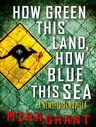 How Green This Land, How Blue This Sea: A Newsflesh Novella Cover Image