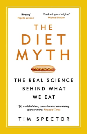 The Diet Myth The Real Science Behind What We Eat