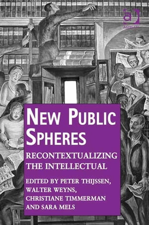New Public Spheres Recontextualizing the Intellectual
