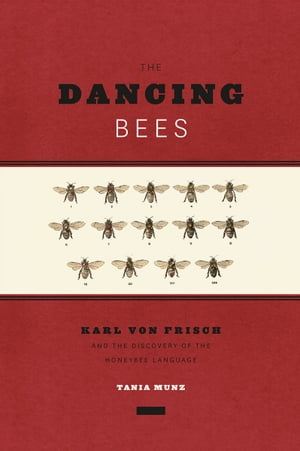 The Dancing Bees Karl von Frisch and the Discovery of the Honeybee Language
