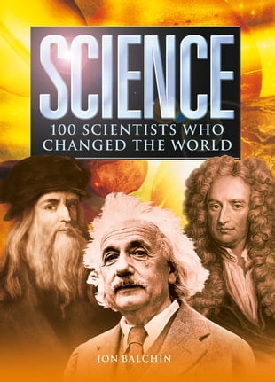Science: 100 Scientists Who Changed the World