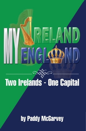 MY IRELAND MY ENGLAND An Amazing Life An Astounding Solution