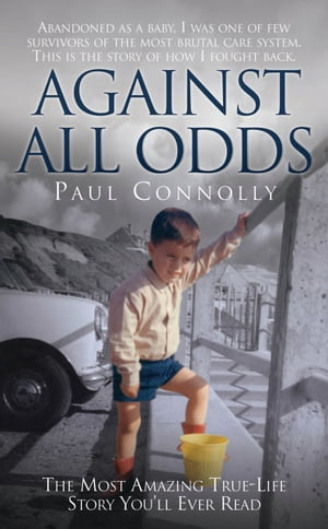 Against All Odds - The Most Amazing True Life Story You'll Ever Read The Most Amazing True Life Story You'll Ever Read