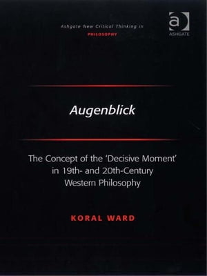 Augenblick The Concept of the 'Decisive Moment' in 19th- and 20th-Century Western Philosophy