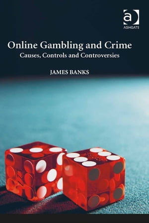 Online Gambling and Crime Causes,  Controls and Controversies