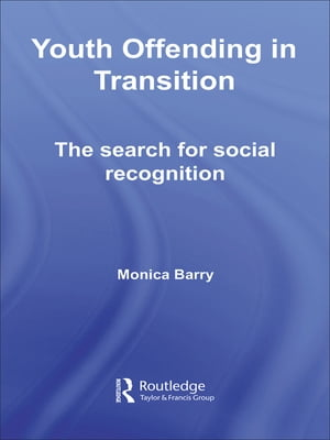 Youth Offending in Transition The Search for Social Recognition