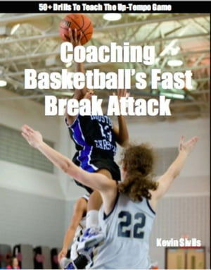Coaching Basketball's Fast Break Attack Fine Tuning Series