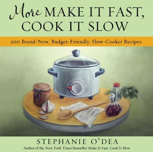 More Make It Fast,  Cook It Slow 200 Brand-New,  Budget-Friendly,  Slow-Cooker Recipes