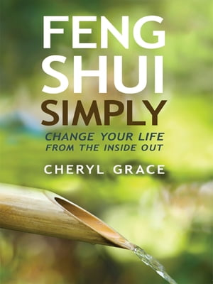 Feng Shui Simply Change Your Life from the Inside Out