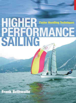Higher Performance Sailing Faster Handling Techniques