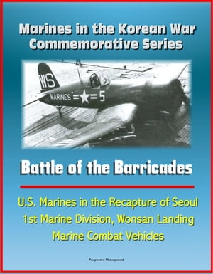 Marines in the Korean War Commemorative Series: Battle of the Barricades - U.S. Marines in the Recapture of Seoul,  1st Marine Division,  Wonsan Landing