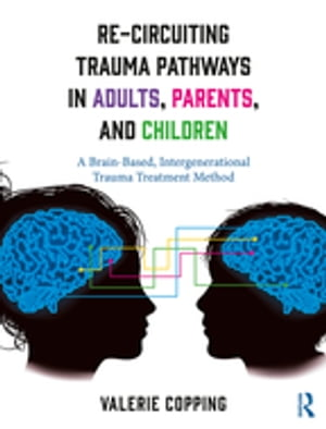 Re-Circuiting Trauma Pathways in Adults, Parents, and Children