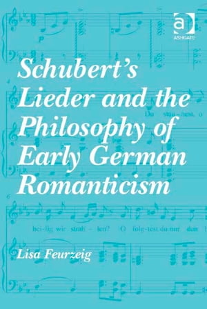Schubert's Lieder and the Philosophy of Early German Romanticism