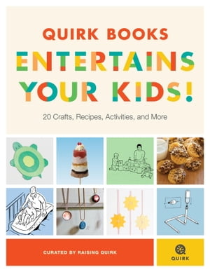 Quirk Books Entertains Your Kids 20 Crafts,  Recipes,  Activities,  and More!