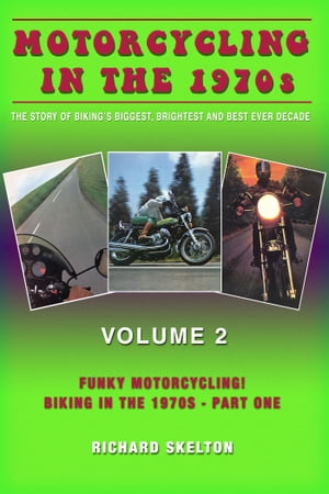 Motorcycling in the 1970s The story of biking's biggest,  brightest and best ever decade Volume 2: Funky Motorcycling! Biking in the 1970s - Part One