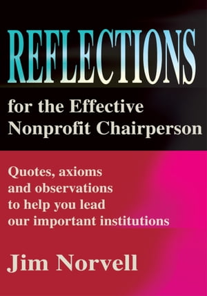 Reflections for the Effective Nonprofit Chairperson Quotes,  axioms and observations to help you lead our important institutions