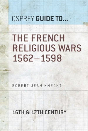 The French Religious Wars 1562?1598