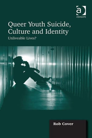 Queer Youth Suicide,  Culture and Identity Unliveable Lives?
