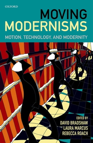 Moving Modernisms Motion,  Technology,  and Modernity