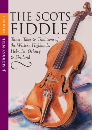 The Scots Fiddle (Vol 3) Tunes,  Tales & Traditions of the Western Highlands,  Hebrides,  Orkney & Shetland