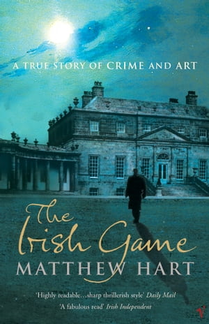 The Irish Game A True Story of Art and Crime